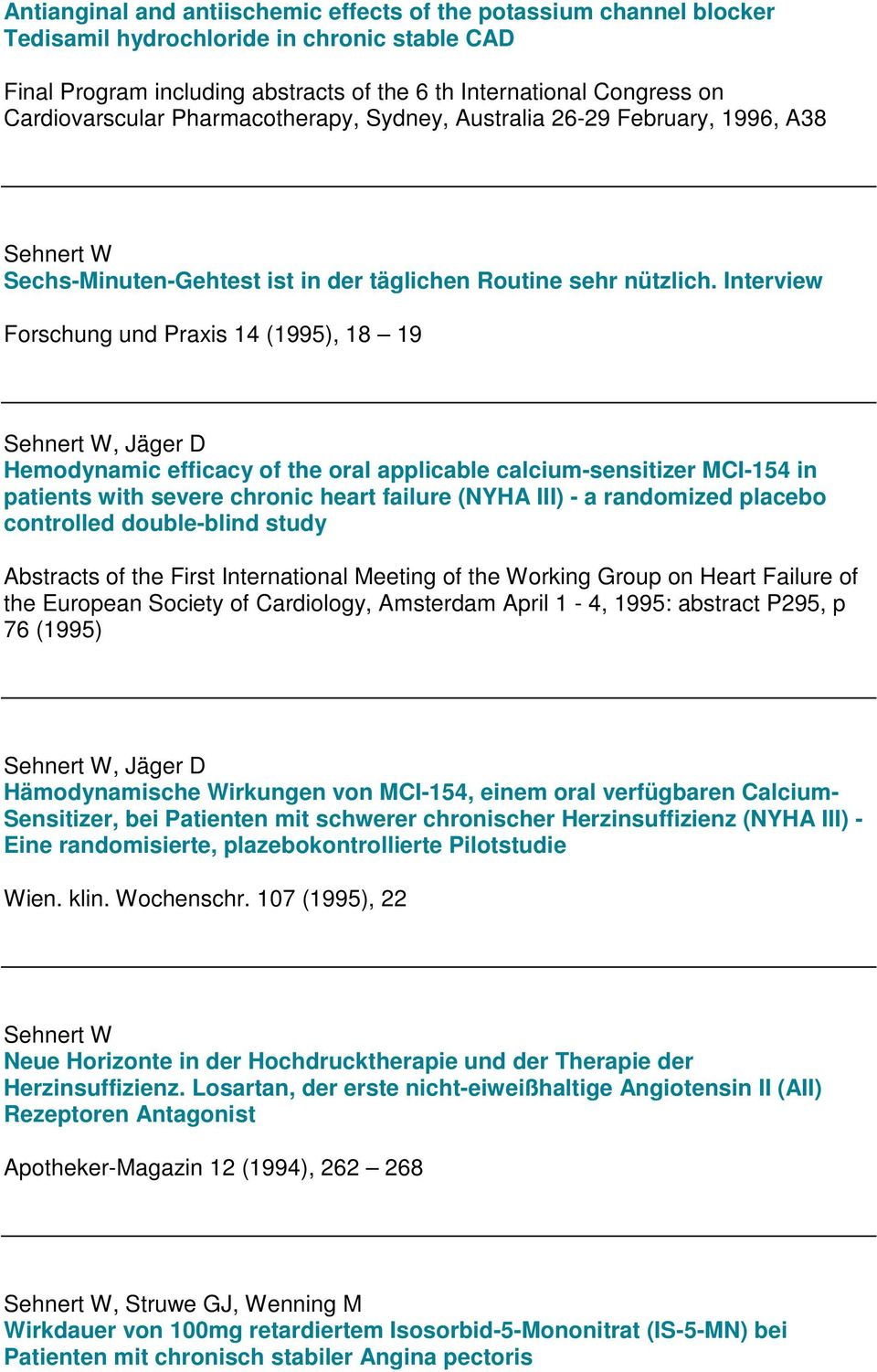 Interview Forschung und Praxis 14 (1995), 18 19, Jäger D Hemodynamic efficacy of the oral applicable calcium-sensitizer MCI-154 in patients with severe chronic heart failure (NYHA III) - a randomized