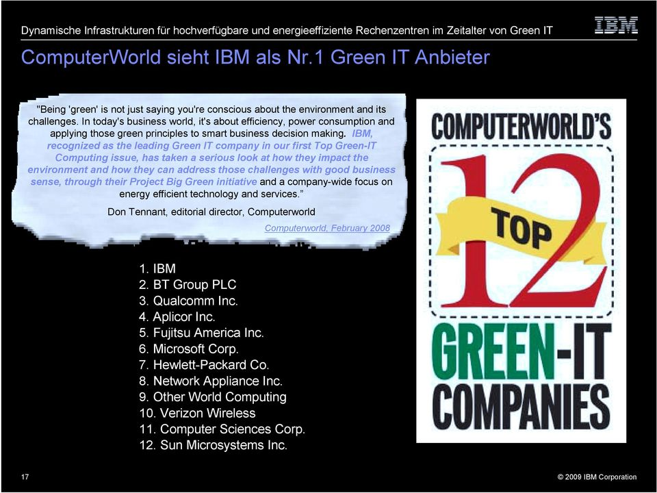 IBM, recognized as the leading Green IT company in our first Top Green-IT Computing issue, has taken a serious look at how they impact the environment and how they can address those challenges with
