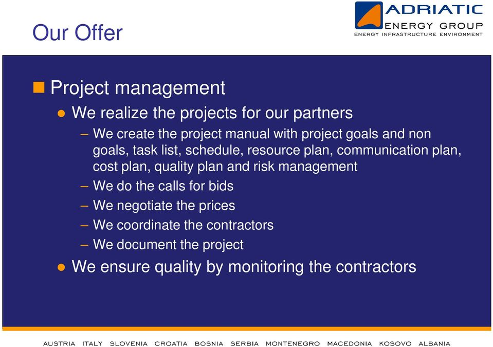 plan, cost plan, quality plan and risk management We do the calls for bids We negotiate the