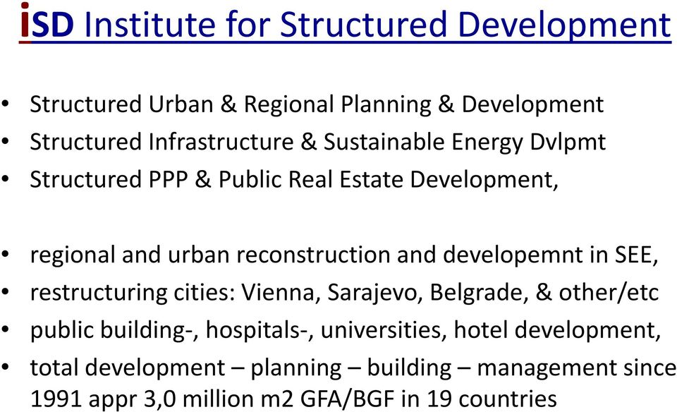 developemnt in SEE, restructuring cities: Vienna, Sarajevo, Belgrade, & other/etc public building-, hospitals-,