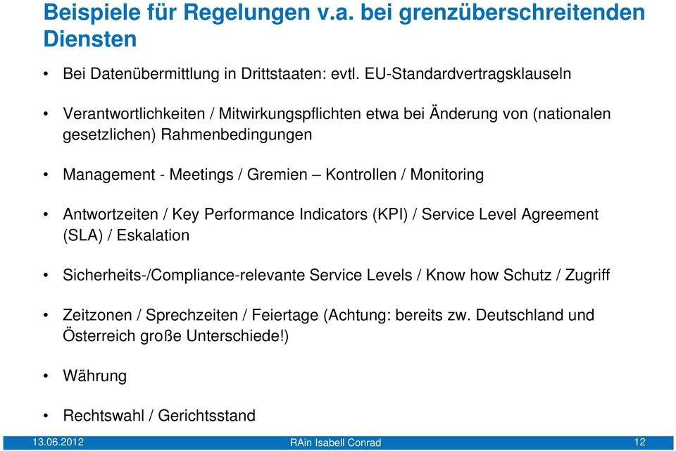Gremien Kontrollen / Monitoring Antwortzeiten / Key Performance Indicators (KPI) / Service Level Agreement (SLA) / Eskalation Sicherheits-/Compliance-relevante