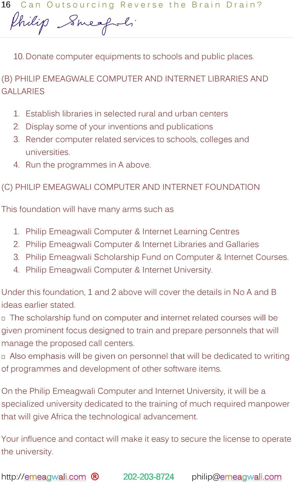 Run the programmes in A above. (C) PHILIP EMEAGWALI COMPUTER AND INTERNET FOUNDATION This foundation will have many arms such as 1. Philip Emeagwali Computer & Internet Learning Centres 2.