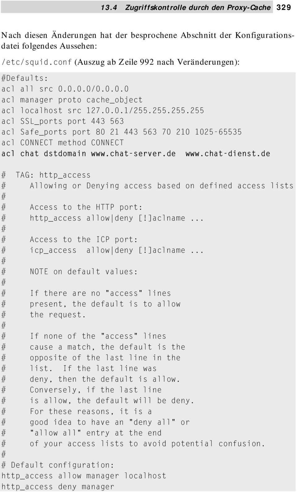 255.255.255 acl SSL_ports port 443 563 acl Safe_ports port 80 21 443 563 70 210 1025-65535 acl CONNECT method CONNECT acl chat dstdomain www.chat-server.de www.chat-dienst.