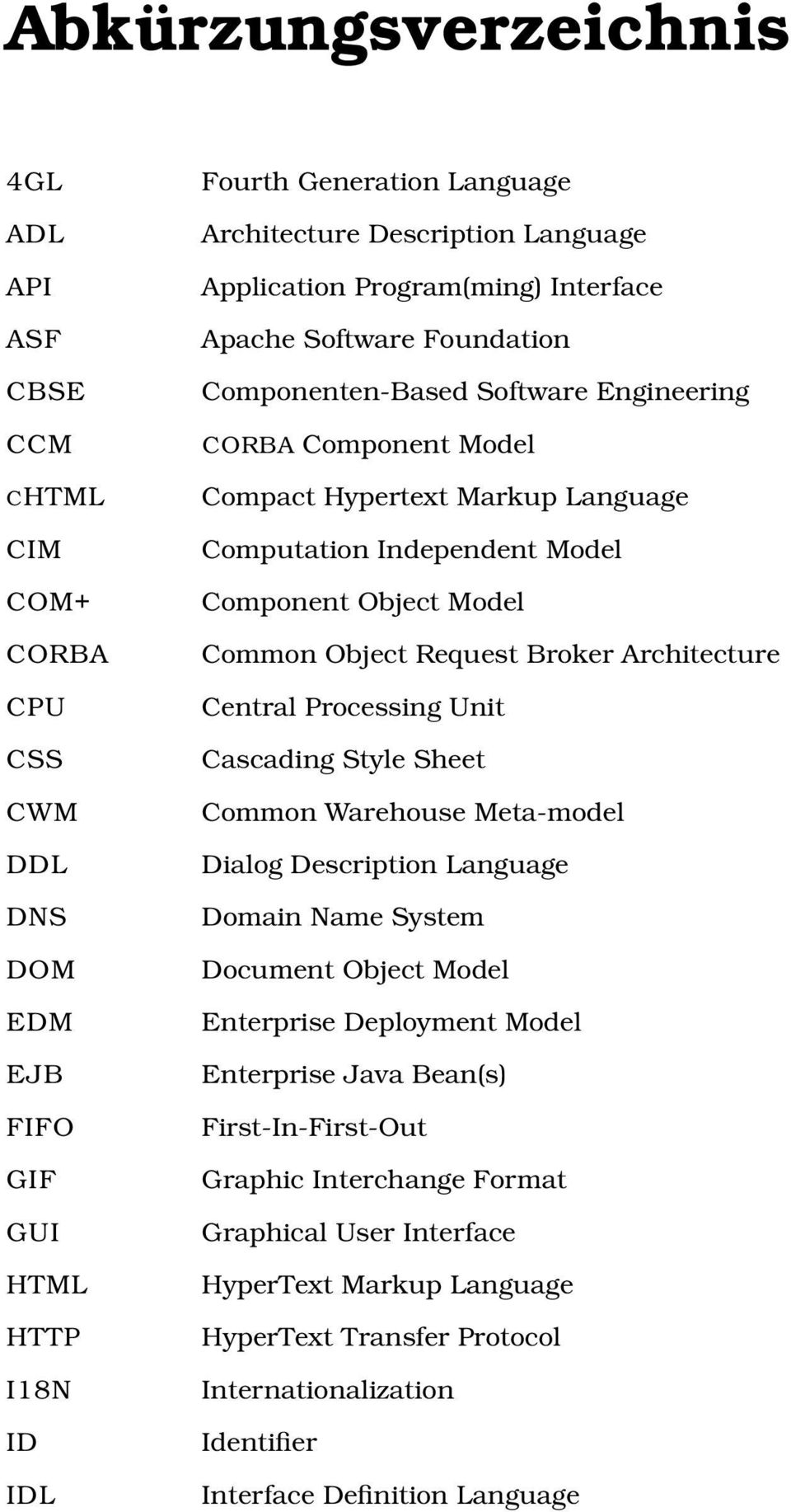 Object Model Common Object Request Broker Architecture Central Processing Unit Cascading Style Sheet Common Warehouse Meta-model Dialog Description Language Domain Name System Document Object Model