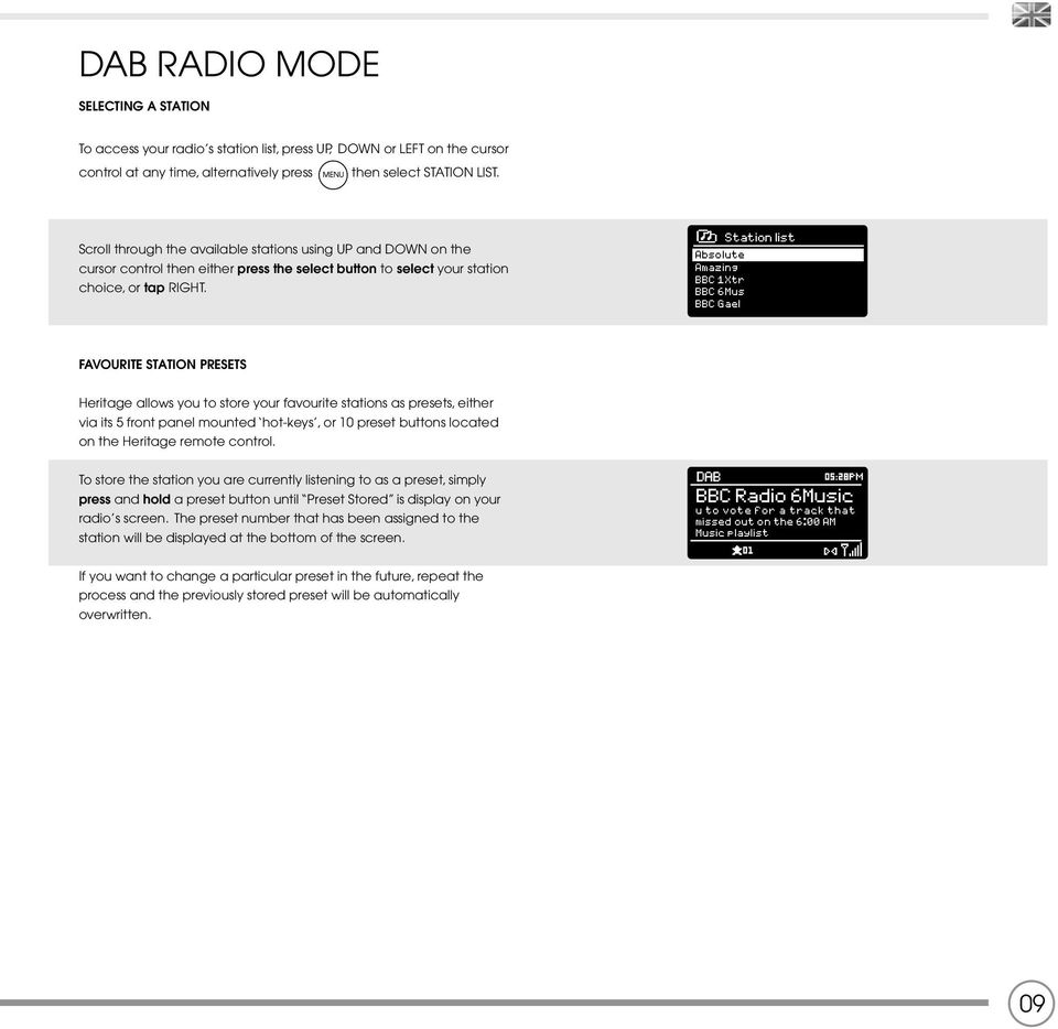 Station list Absolute Amazing BBC 1Xtr BBC 6Mus BBC Gael FAVOURITE STATION PRESETS Heritage allows you to store your favourite stations as presets, either via its 5 front panel mounted hot-keys, or