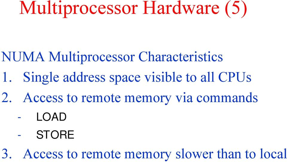 Single address space visible to all CPUs 2.