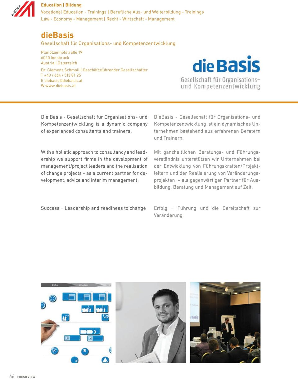 diebasis.at W www.diebasis.at Die Basis - Gesellschaft für Organisations- und Kompetenzentwicklung is a dynamic company of experienced consultants and trainers.