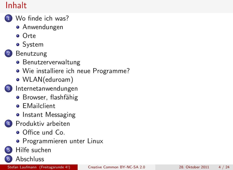WLAN(eduroam) 3 Internetanwendungen Browser, flashfähig EMailclient Instant Messaging 4
