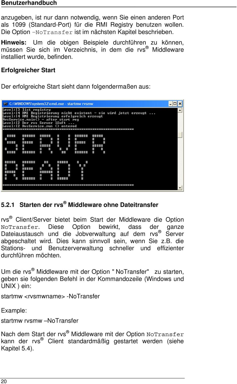 Erfolgreicher Start Der erfolgreiche Start sieht dann folgendermaßen aus: 5.2.1 Starten der rvs Middleware ohne Dateitransfer rvs Client/Server bietet beim Start der Middleware die Option NoTransfer.