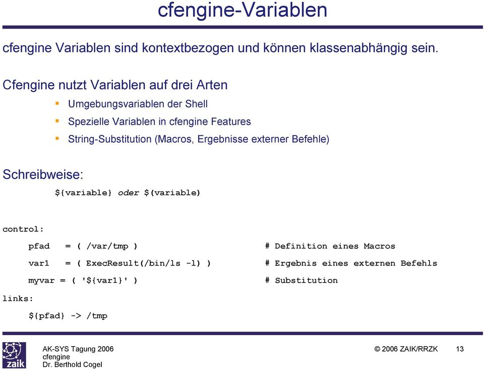String-Substitution (Macros, Ergebnisse externer Befehle) Schreibweise: ${variable} oder $(variable) control: pfad = (