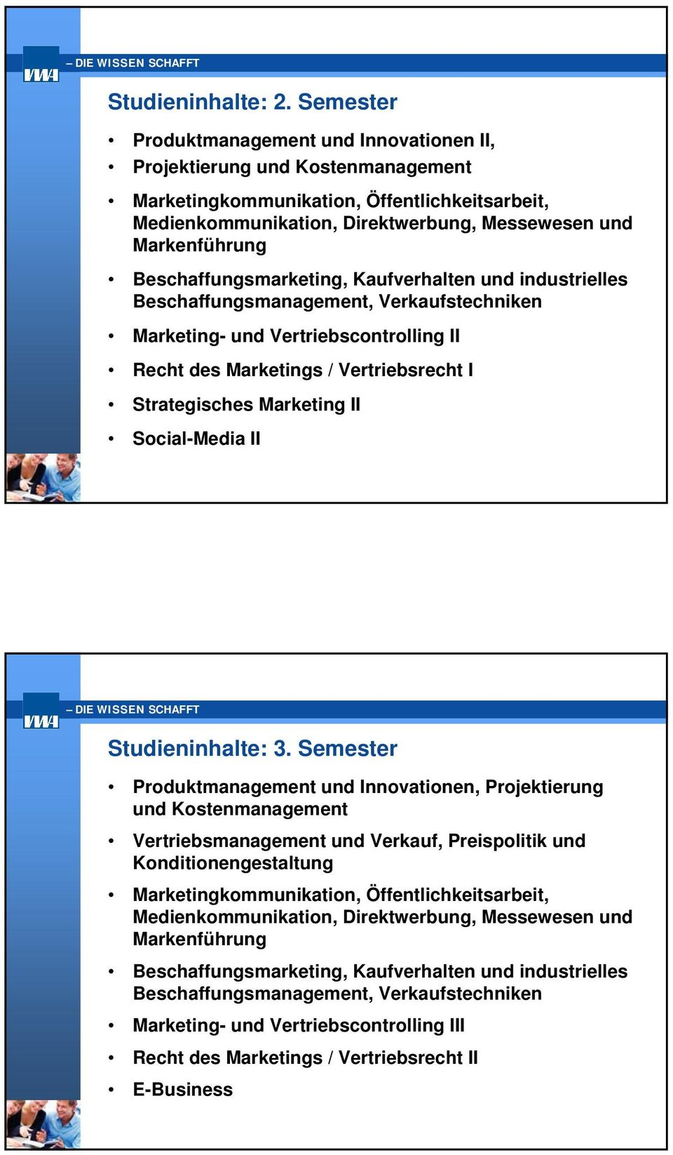 Beschaffungsmarketing, Kaufverhalten und industrielles Beschaffungsmanagement, Verkaufstechniken Marketing- und Vertriebscontrolling II Recht des Marketings / Vertriebsrecht I Strategisches Marketing