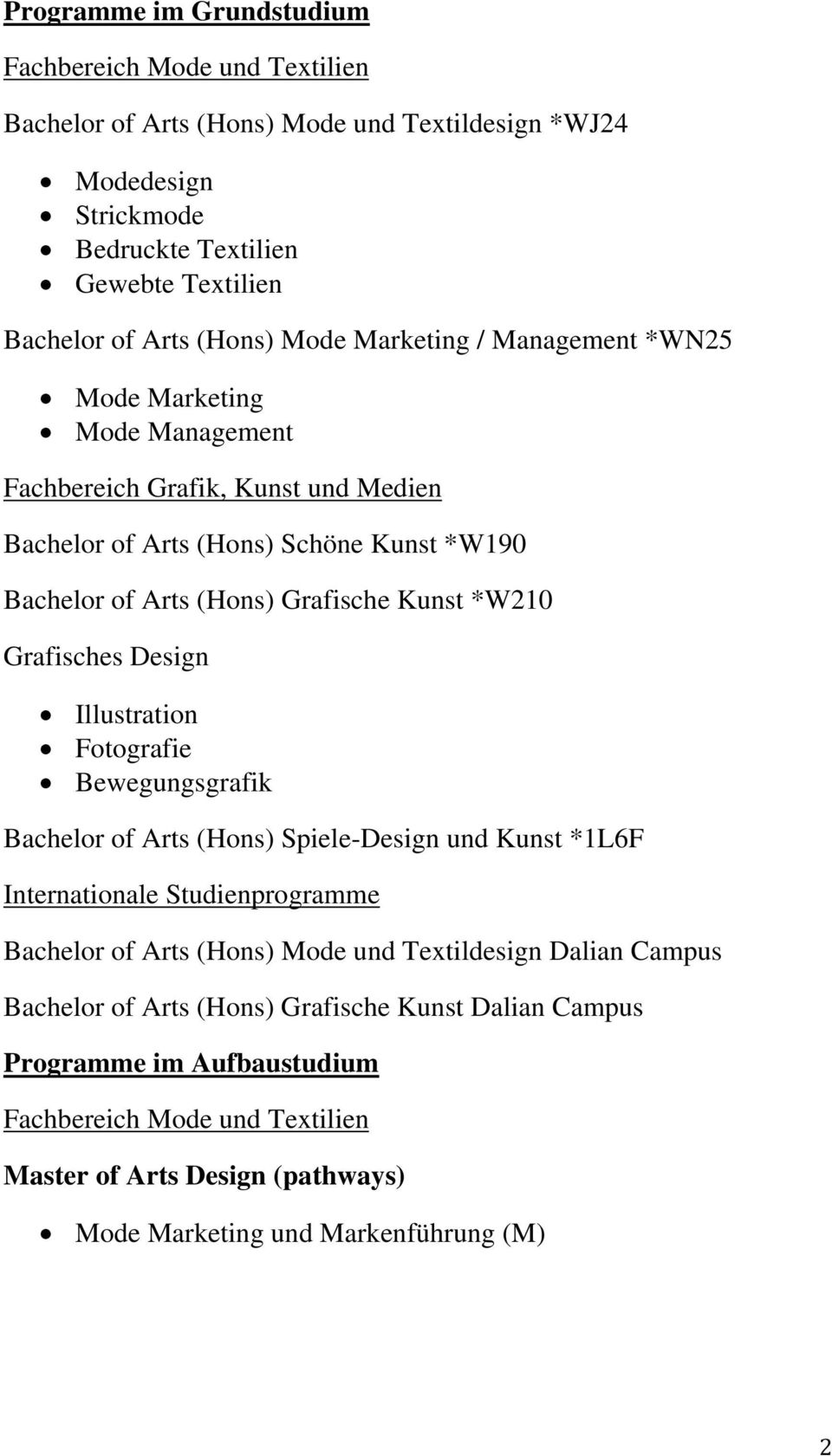 Grafisches Design Illustration Fotografie Bewegungsgrafik Bachelor of Arts (Hons) Spiele-Design und Kunst *1L6F Internationale Studienprogramme Bachelor of Arts (Hons) Mode und Textildesign