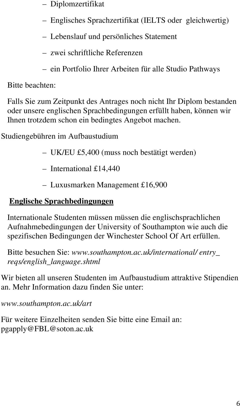 Studiengebühren im Aufbaustudium UK/EU 5,400 (muss noch bestätigt werden) International 14,440 Luxusmarken Management 16,900 Englische Sprachbedingungen Internationale Studenten müssen müssen die
