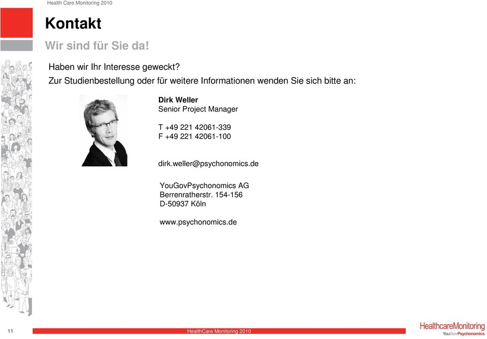 Dirk Weller Senior Project Manager T +49 221 42061-339 F +49 221 42061-100 dirk.