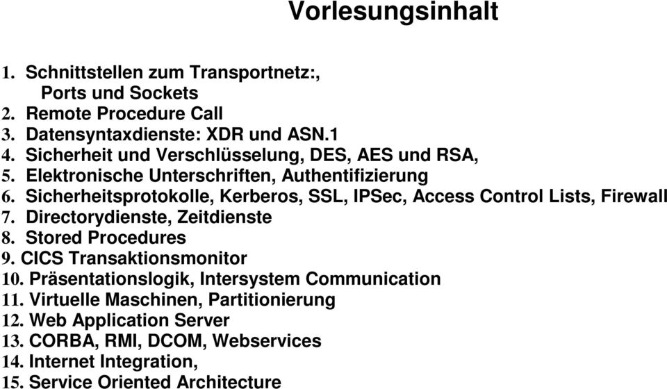 Sicherheitsprotokolle, Kerberos, SSL, IPSec, Access ontrol Lists, Firewall 7. Directorydienste, Zeitdienste 8. Stored Procedures 9.