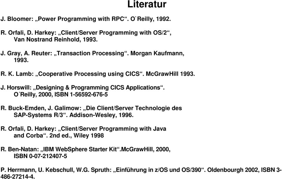 O Reilly, 2000, ISBN 1-56592-676-5 R. Buck-Emden, J. Galimow: Die lient/server Technologie des SAP-Systems R/3. Addison-Wesley, 1996. R. Orfali, D.