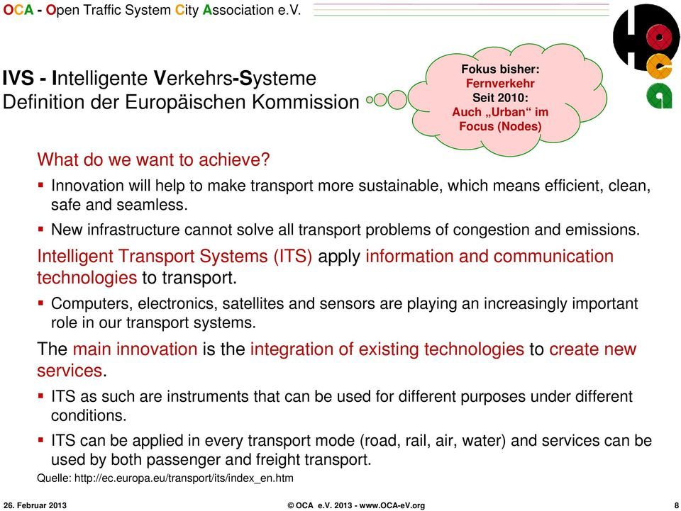 Intelligent Transport Systems (ITS) apply information and communication technologies to transport.