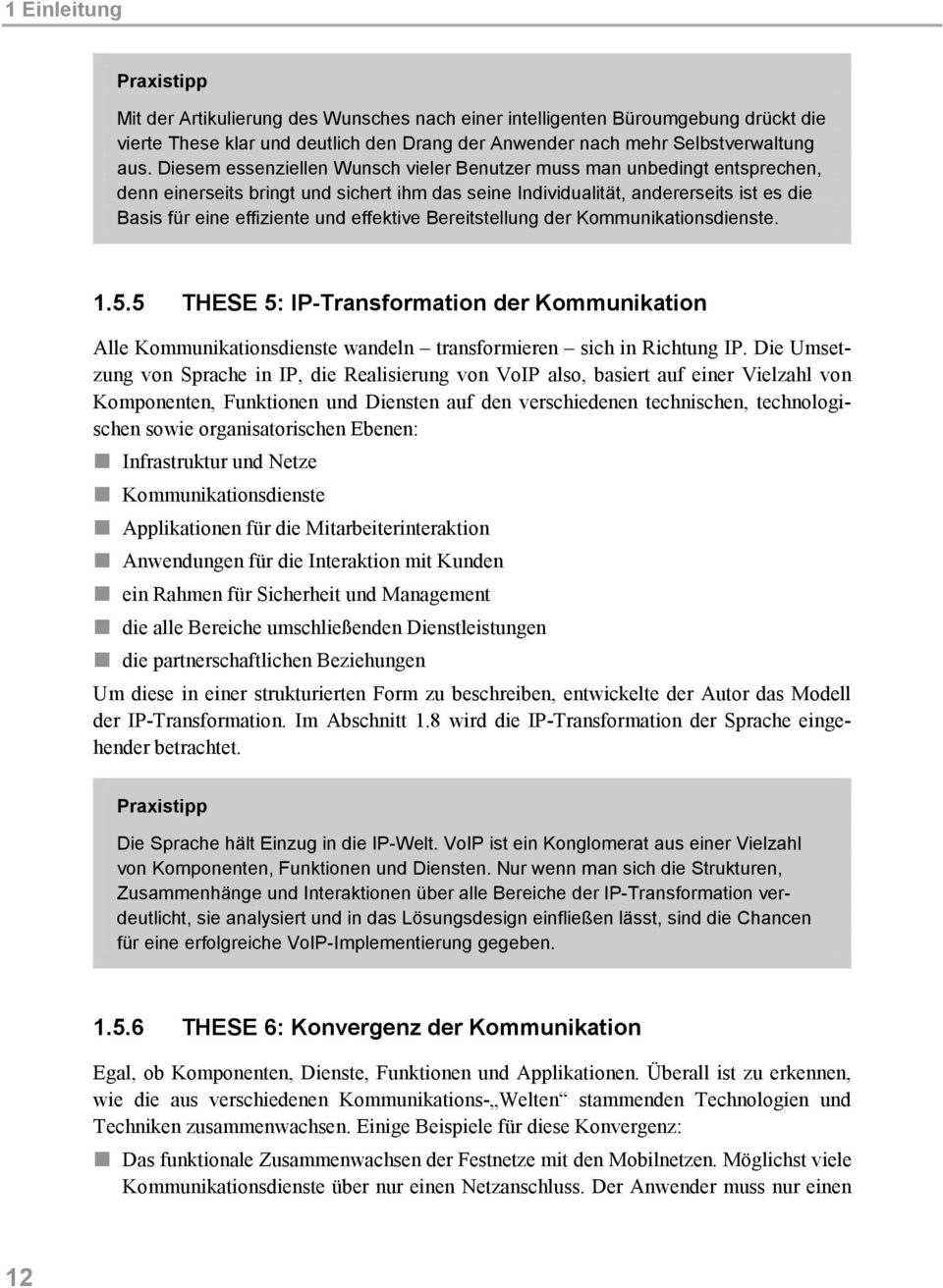 effektive Bereitstellung der Kommunikationsdienste. 1.5.5 THESE 5: IP-Transformation der Kommunikation Alle Kommunikationsdienste wandeln transformieren sich in Richtung IP.