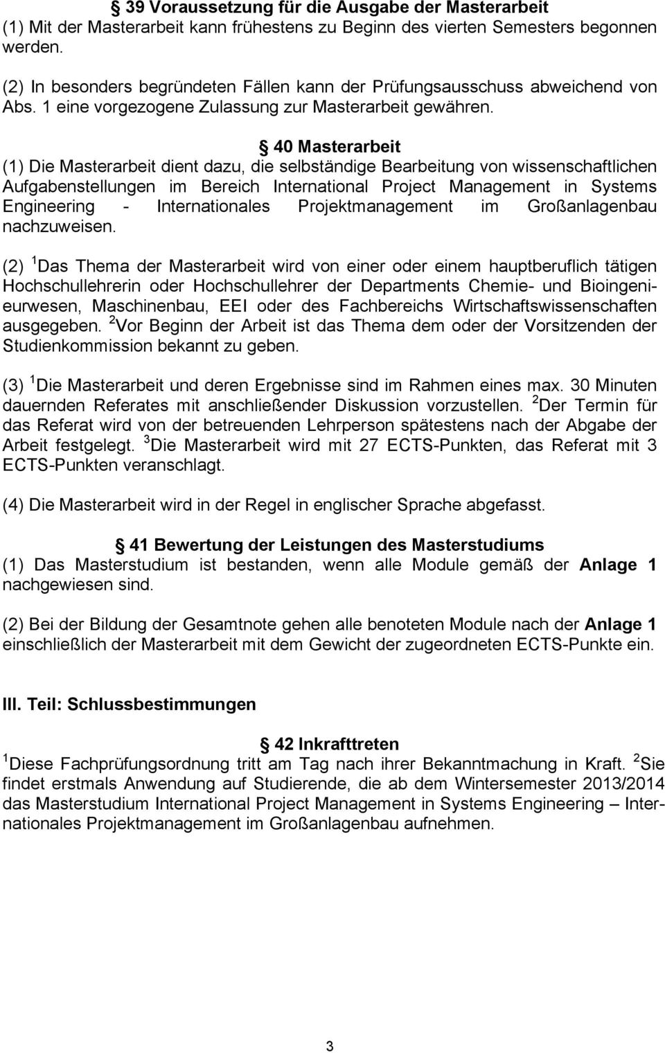 40 Masterarbeit (1) Die Masterarbeit dient dazu, die selbständige Bearbeitung von wissenschaftlichen Aufgabenstellungen im Bereich International Project Management in Systems Engineering -