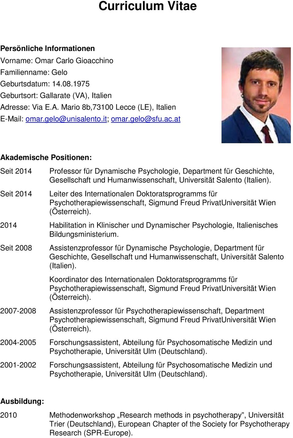 at Akademische Positionen: Seit 2014 Seit 2014 Professor für Dynamische Psychologie, Department für Geschichte, Gesellschaft und Humanwissenschaft, Universität Salento (Italien).