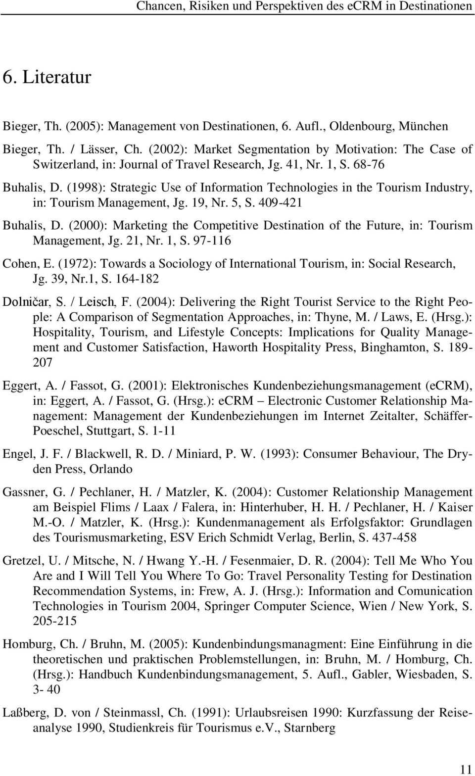 (1998): Strategic Use of Information Technologies in the Tourism Industry, in: Tourism Management, Jg. 19, Nr. 5, S. 409-421 Buhalis, D.