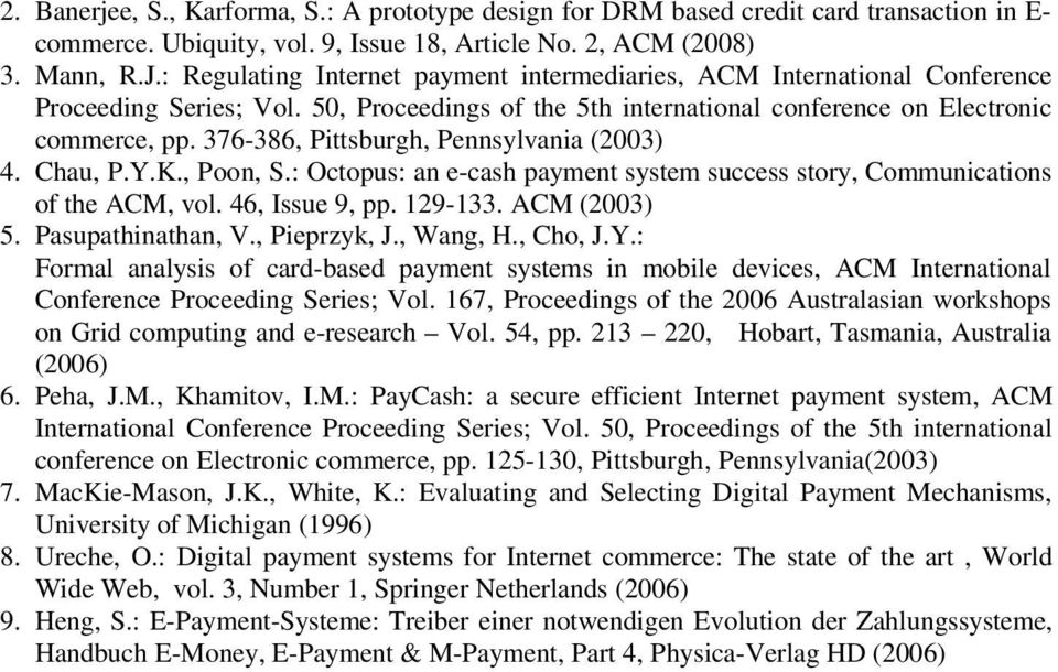 376-386, Pittsburgh, Pennsylvania (2003) 4. Chau, P.Y.K., Poon, S.: Octopus: an e-cash payment system success story, Communications of the ACM, vol. 46, Issue 9, pp. 129-133. ACM (2003) 5.
