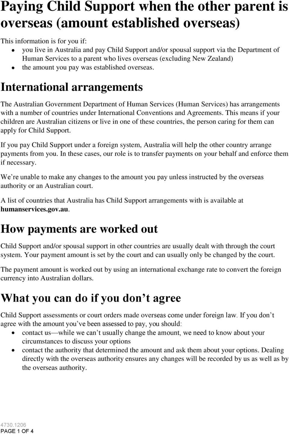 International arrangements The Australian Government (Human Services) has arrangements with a number of countries under International Conventions and Agreements.
