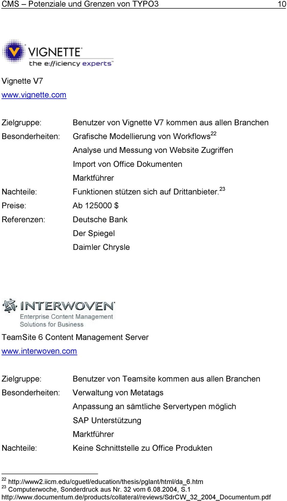 Marktführer Nachteile: Funktionen stützen sich auf Drittanbieter. 23 Preise: Ab 125000 $ Referenzen: Deutsche Bank Der Spiegel Daimler Chrysle TeamSite 6 Content Management Server www.interwoven.