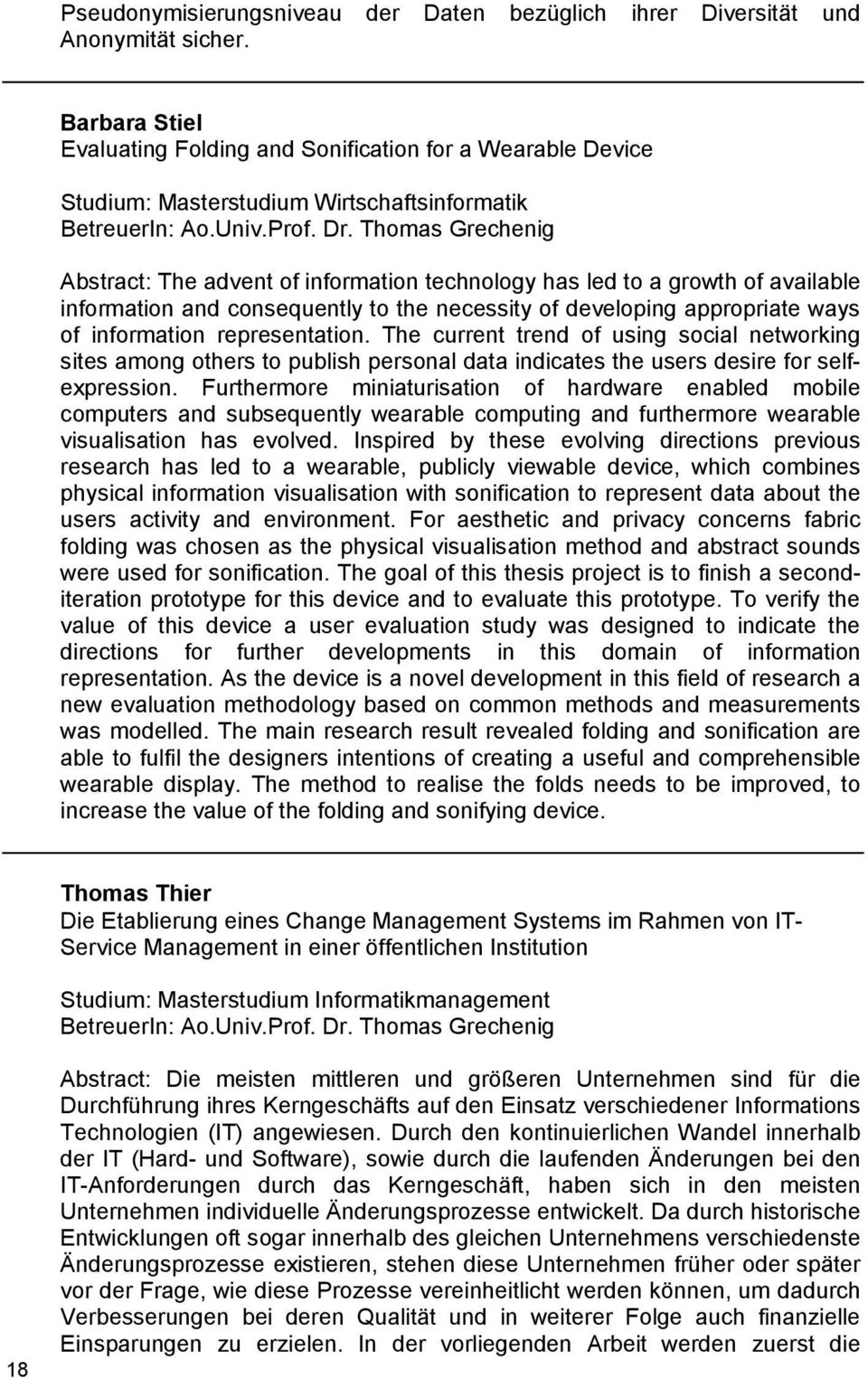 Thomas Grechenig Abstract: The advent of information technology has led to a growth of available information and consequently to the necessity of developing appropriate ways of information