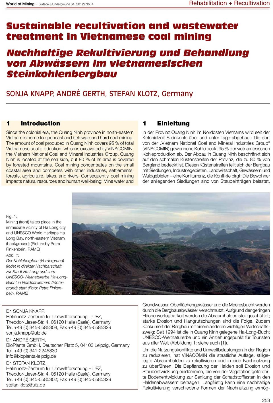 Steinkohlenbergbau Sonja Knapp, André Gerth, Stefan Klotz, Germany 1 Introduction Since the colonial era, the Quang Ninh province in north-eastern Vietnam is home to opencast and belowground hard