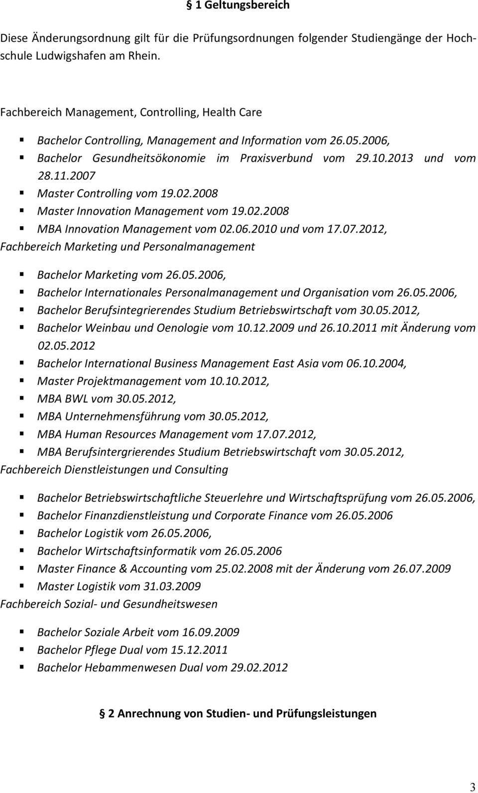 2007 Master Controlling vom 19.02.2008 Master Innovation Management vom 19.02.2008 MBA Innovation Management vom 02.06.2010 und vom 17.07.2012, Fachbereich Marketing und Personalmanagement Bachelor Marketing vom 26.