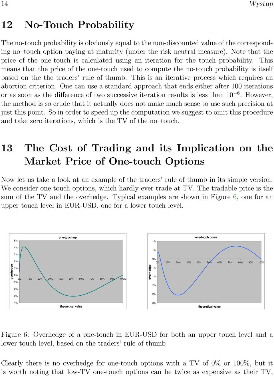 This means that the price of the one-touch used to compute the no-touch probability is itself based on the the traders rule of thumb. This is an iterative process which requires an abortion criterion.