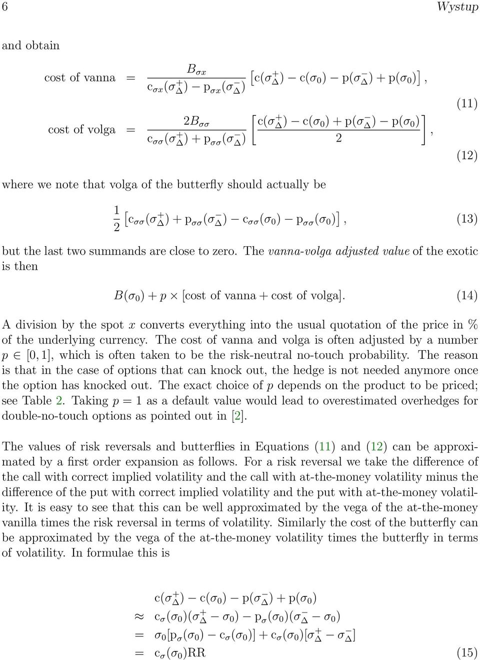 The vanna-volga adjusted value of the exotic is then B(σ 0 ) + p [cost of vanna + cost of volga].