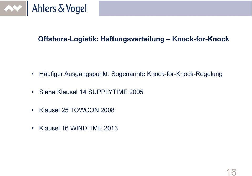Sogenannte Knock-for-Knock-Regelung Siehe Klausel