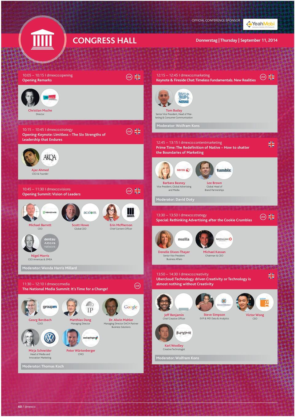 14 08:18 Seite 60 CONGReSS HALL 10:05 10:15 I dmexco:opening Opening Remarks Donnerstag Thursday September 11, 2014 12:15 12:45 I dmexco:marketing Keynote & Fireside Chat: Timeless Fundamentals.