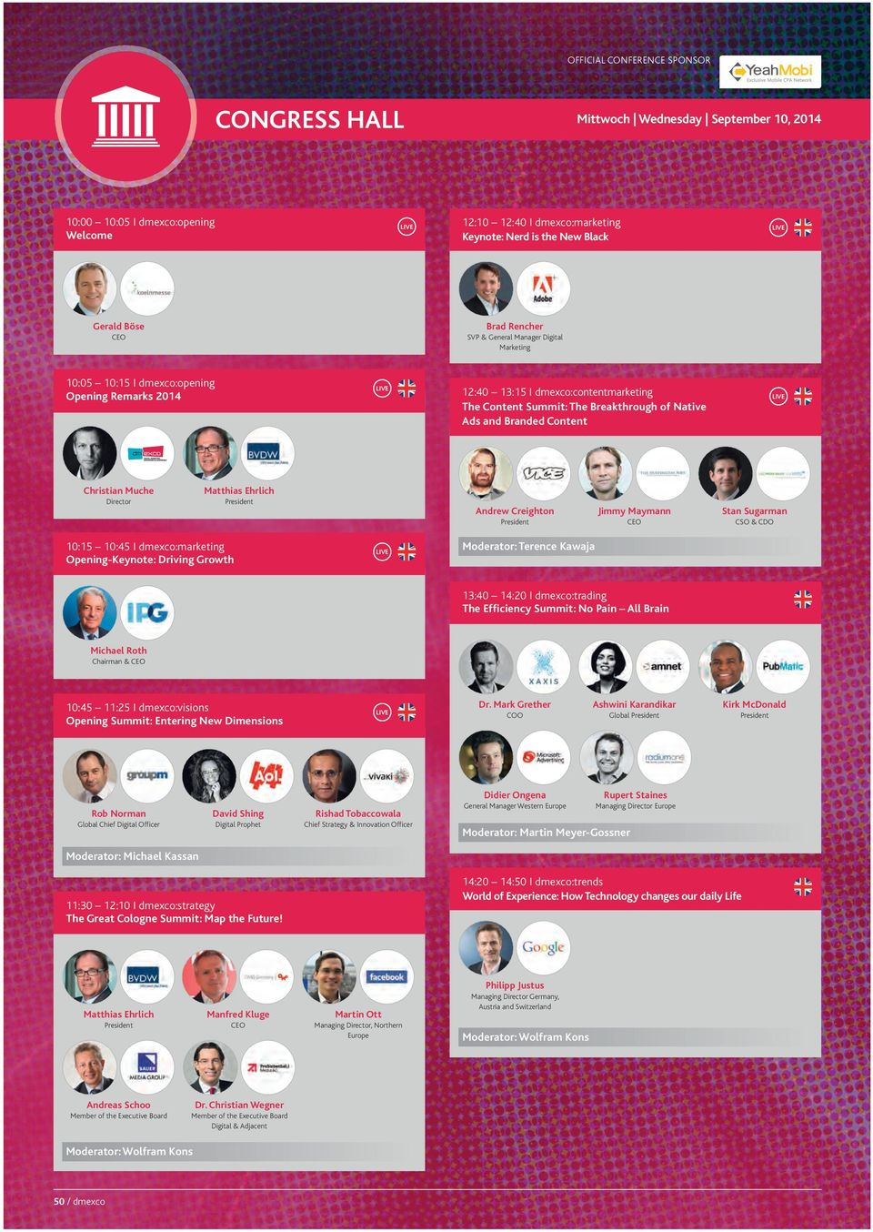 14 08:17 Seite 50 CONGReSS HALL 10:00 10:05 I dmexco:opening Welcome Gerald Böse Mittwoch Wednesday September 10, 2014 12:10 12:40 I dmexco:marketing Keynote: Nerd is the New Black Brad Rencher SVP &