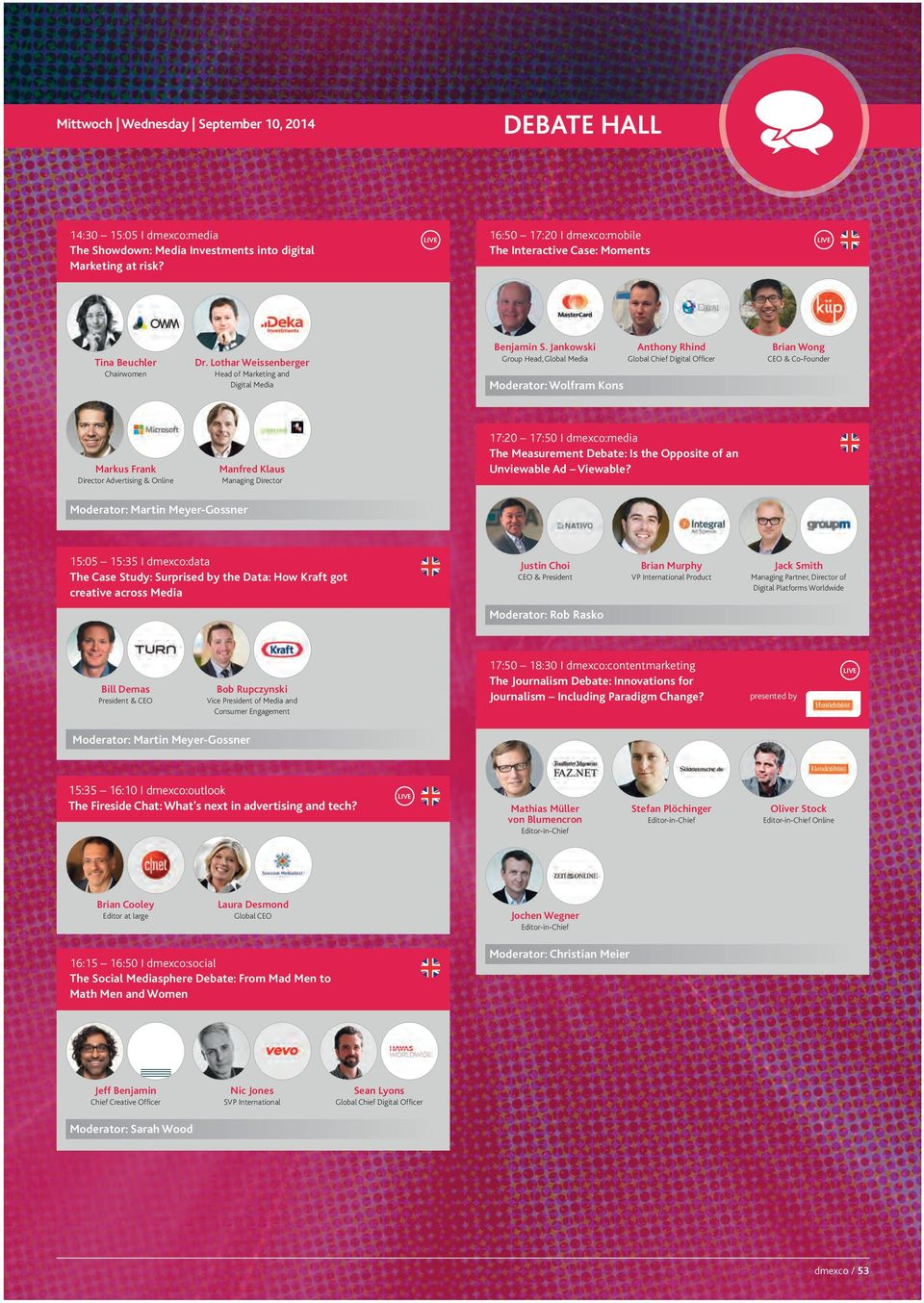 Lothar Weissenberger Head of Marketing and Digital Media Anthony Rhind Global Chief Digital Officer Brian Wong & Co-Founder 17:20 17:50 I dmexco:media The Measurement Debate: Is the Opposite of an