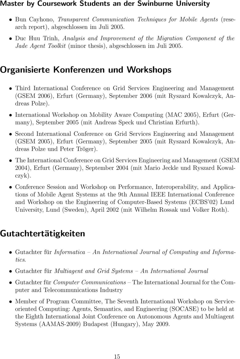 Organisierte Konferenzen und Workshops Third International Conference on Grid Services Engineering and Management (GSEM 2006), Erfurt (Germany), September 2006 (mit Ryszard Kowalczyk, Andreas Polze).