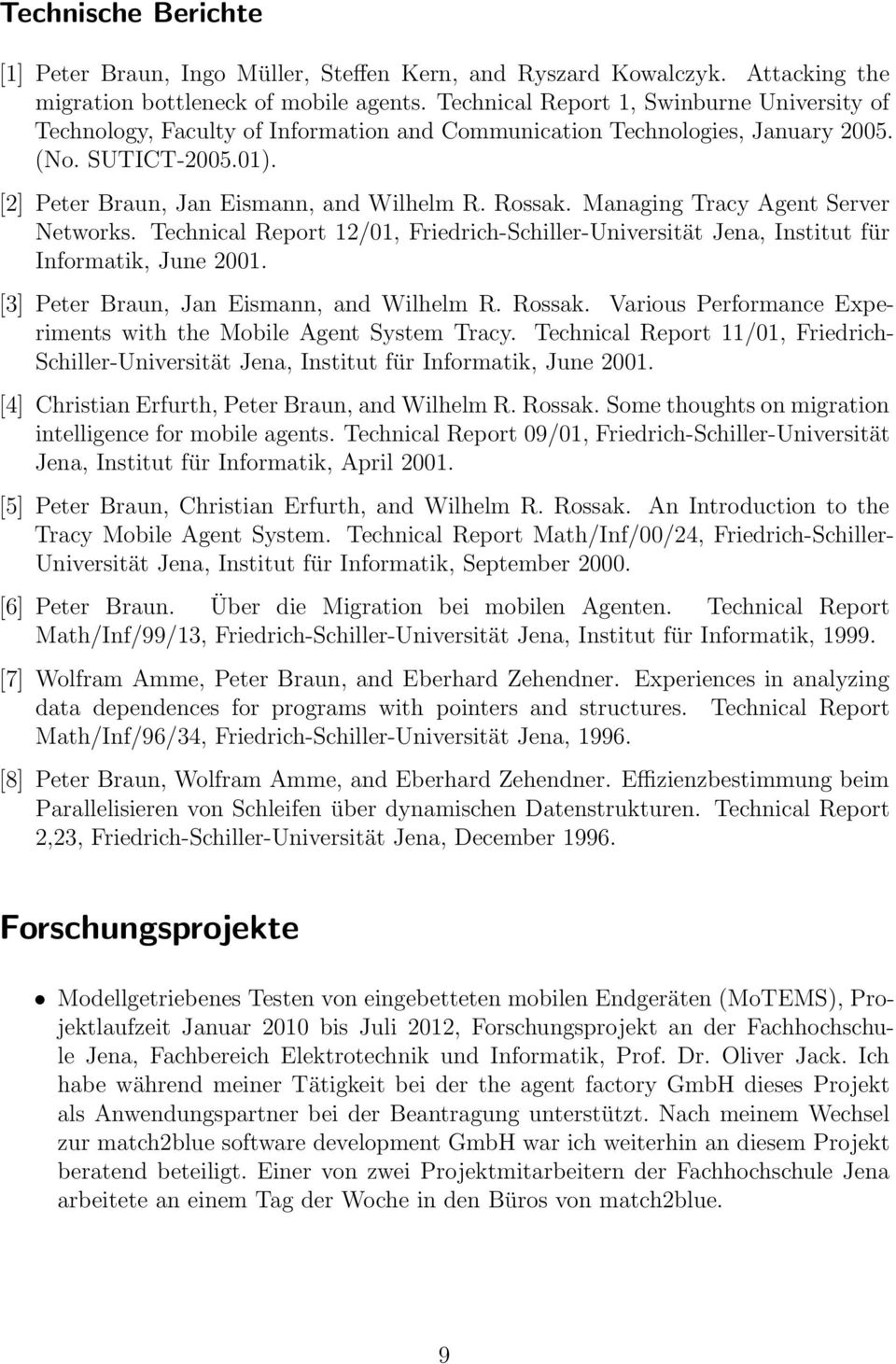Managing Tracy Agent Server Networks. Technical Report 12/01, Friedrich-Schiller-Universität Jena, Institut für Informatik, June 2001. [3] Peter Braun, Jan Eismann, and Wilhelm R. Rossak.