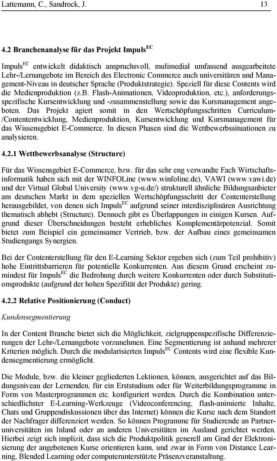 und Management-Niveau in deutscher Sprache (Produktstrategie). Speziell für diese Contents wird die Medienproduktion (z.b. Flash-Animationen, Videoproduktion, etc.