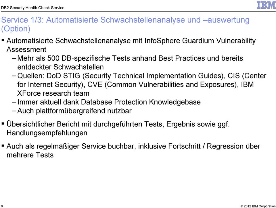 Security), CVE (Common Vulnerabilities and Exposures), IBM XForce research team Immer aktuell dank Database Protection Knowledgebase Auch plattformübergreifend nutzbar