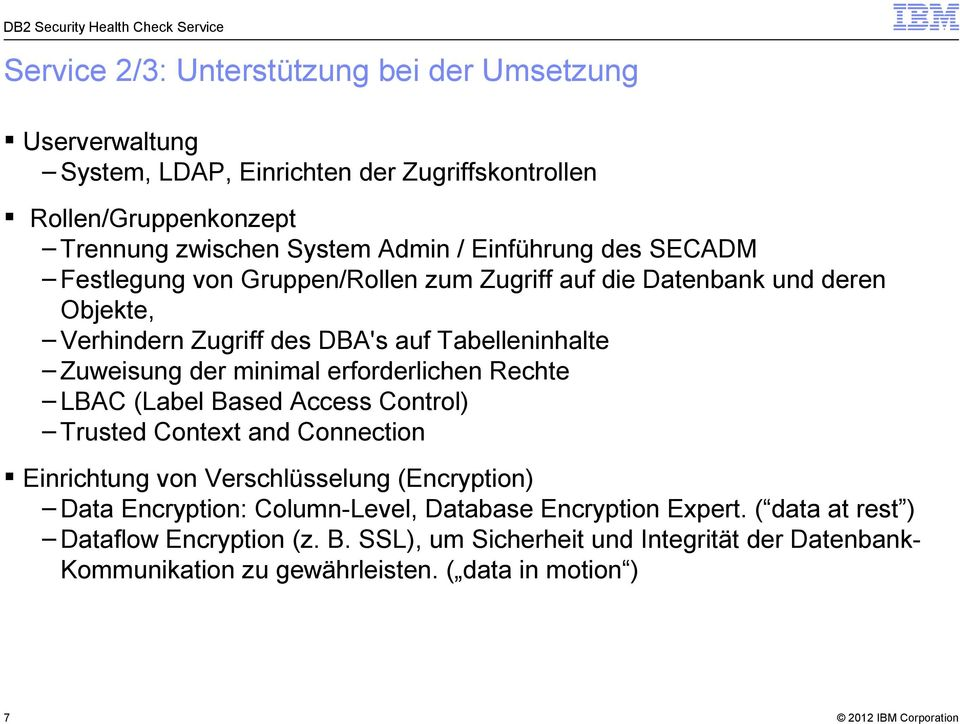 minimal erforderlichen Rechte LBAC (Label Based Access Control) Trusted Context and Connection Einrichtung von Verschlüsselung (Encryption) Data Encryption: