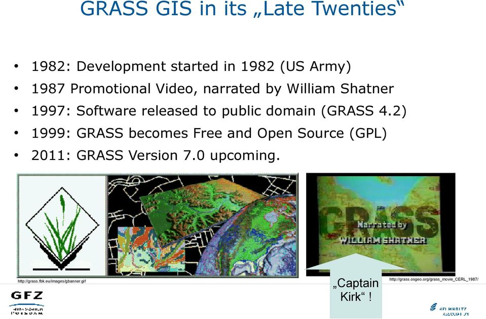 (GRASS 4.2) 1999: GRASS becomes Free and Open Source (GPL) 2011: GRASS Version 7.