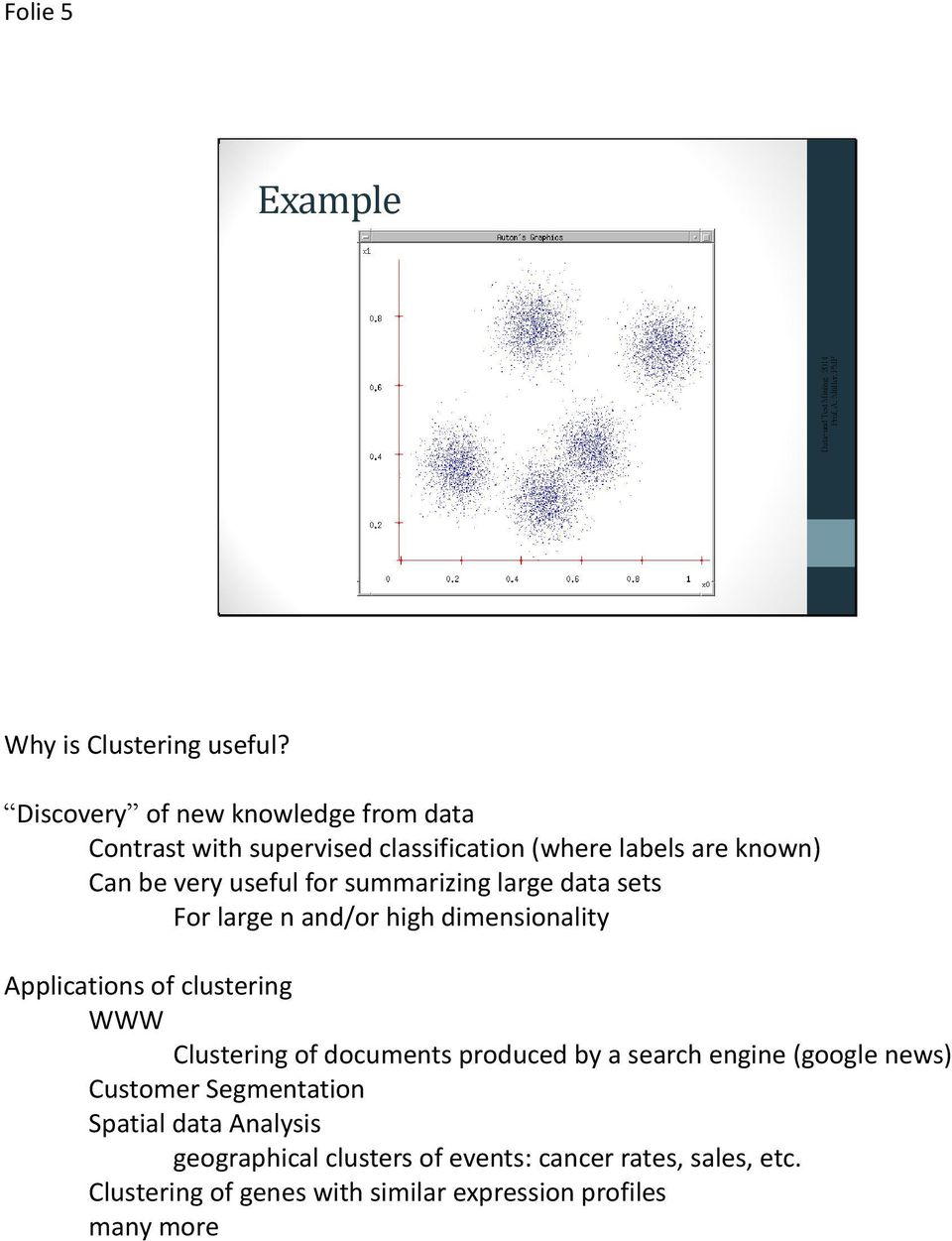 for summarizing large data sets For large n and/or high dimensionality Applications of clustering WWW Clustering of