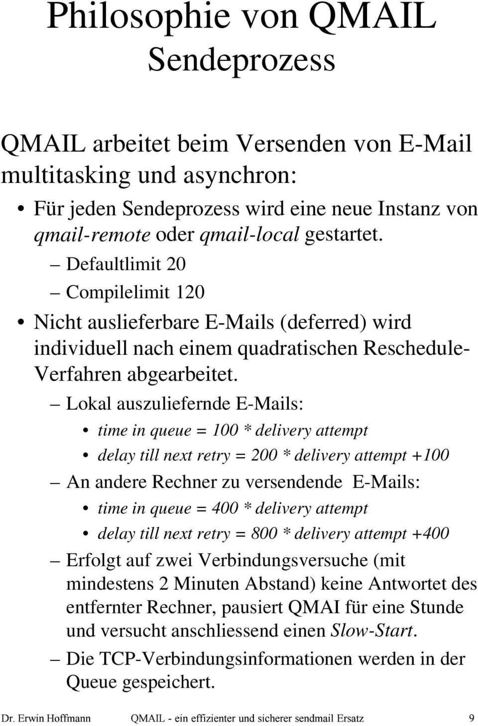 Lokal auszuliefernde E-Mails: time in queue = 100 * delivery attempt delay till next retry = 200 * delivery attempt +100 An andere Rechner zu versendende E-Mails: time in queue = 400 * delivery