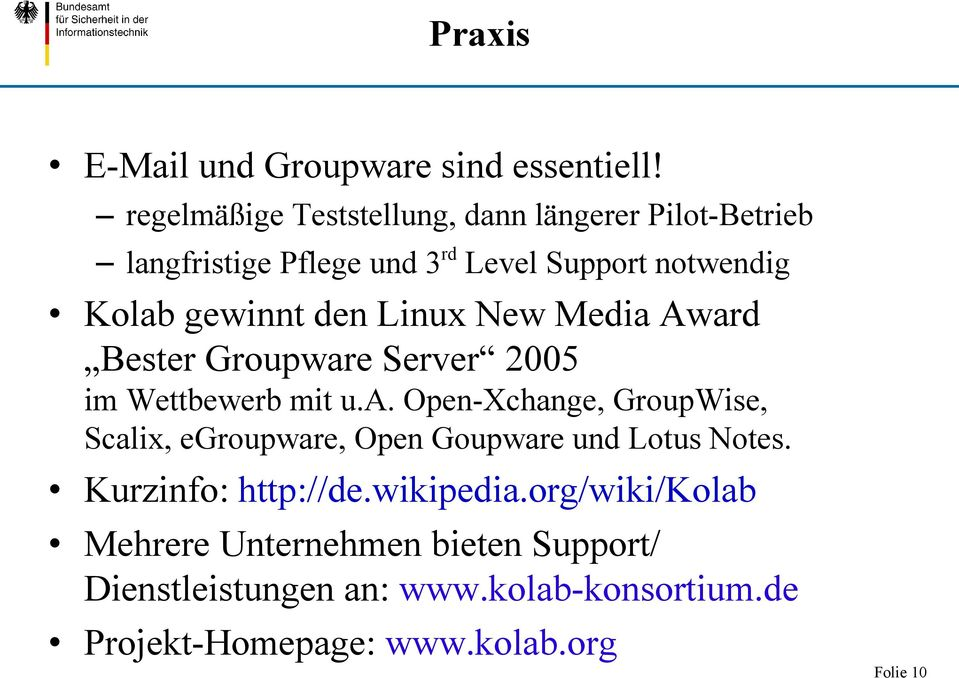 den Linux New Media Award Bester Groupware Server 2005 im Wettbewerb mit u.a. Open-Xchange, GroupWise, Scalix, egroupware, Open Goupware und Lotus Notes.