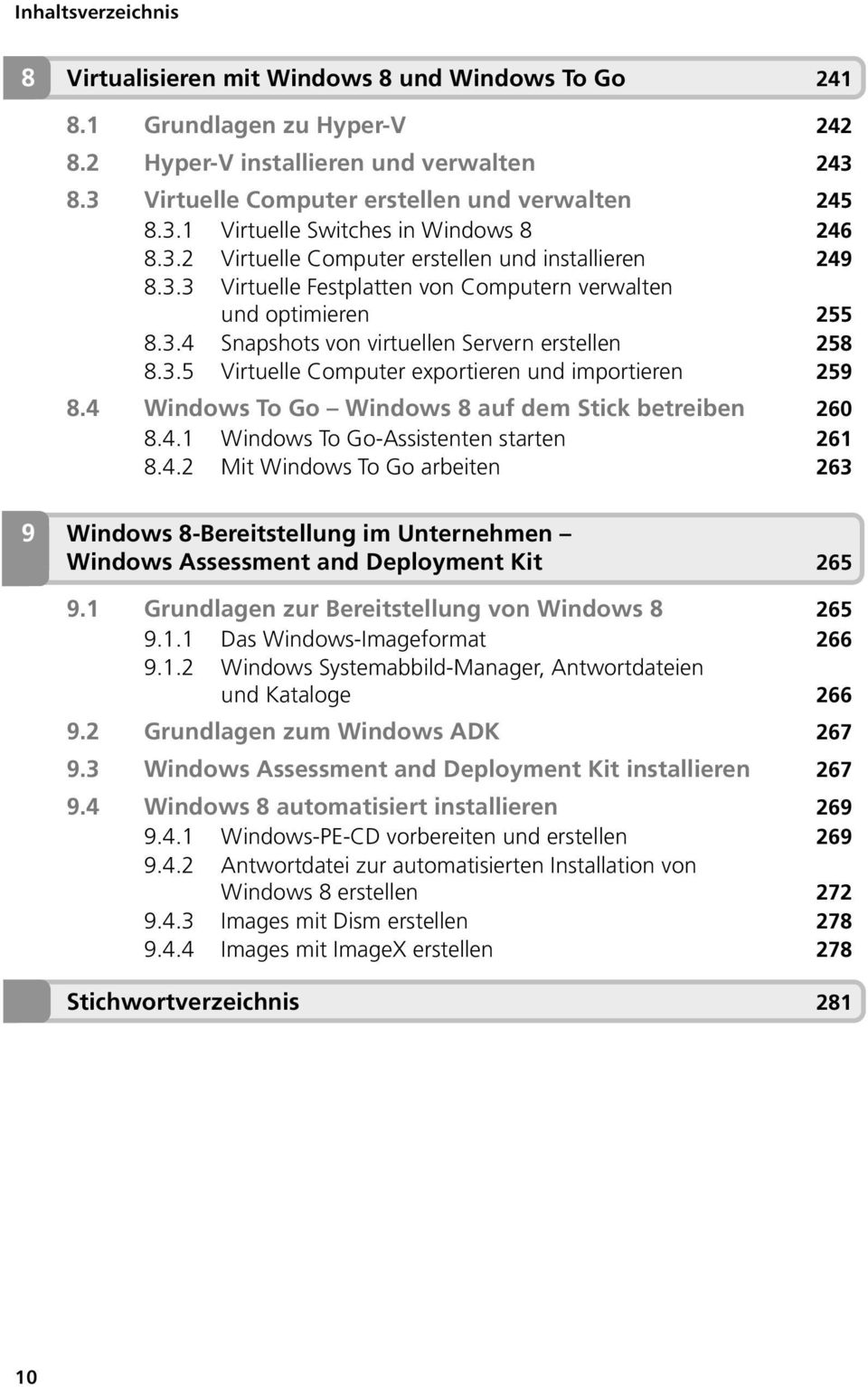 4 Windows To Go Windows 8 auf dem Stick betreiben 260 8.4.1 Windows To Go-Assistenten starten 261 8.4.2 Mit Windows To Go arbeiten 263 9 Windows 8-Bereitstellung im Unternehmen Windows Assessment and Deployment Kit 265 9.