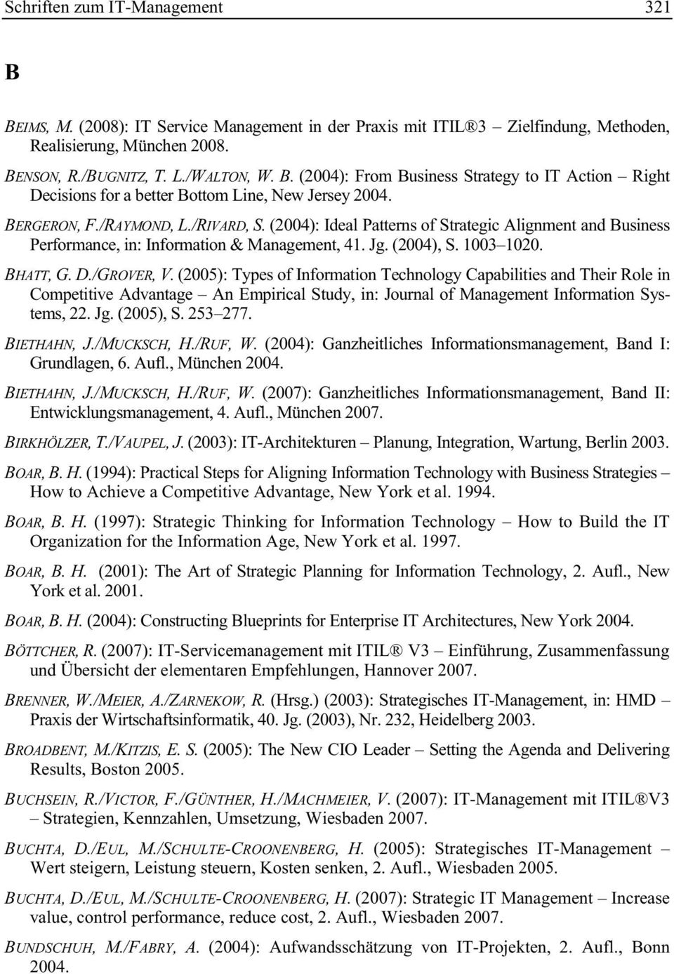 (2005): Types of Information Technology Capabilities and Their Role in Competitive Advantage An Empirical Study, in: Journal of Management Information Systems, 22. Jg. (2005), S. 253 277. BIETHAHN, J.