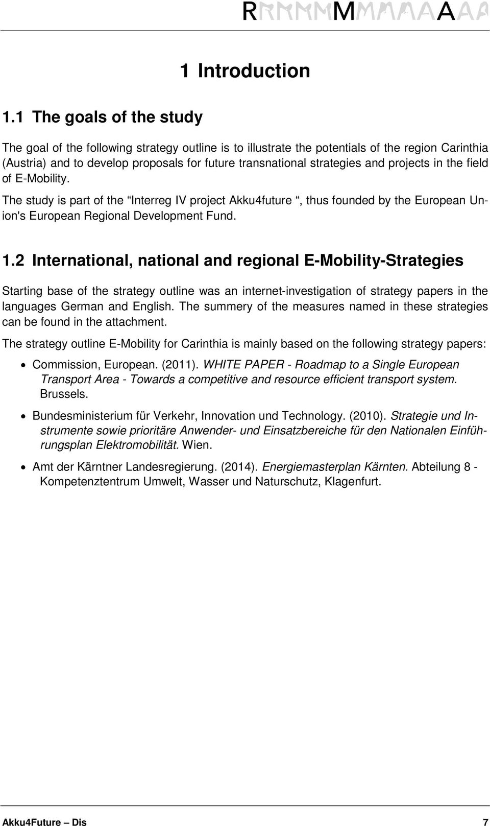 2 International, national and regional E-Mobility-Strategies Starting base of the strategy outline was an internet-investigation of strategy papers in the languages German and English.