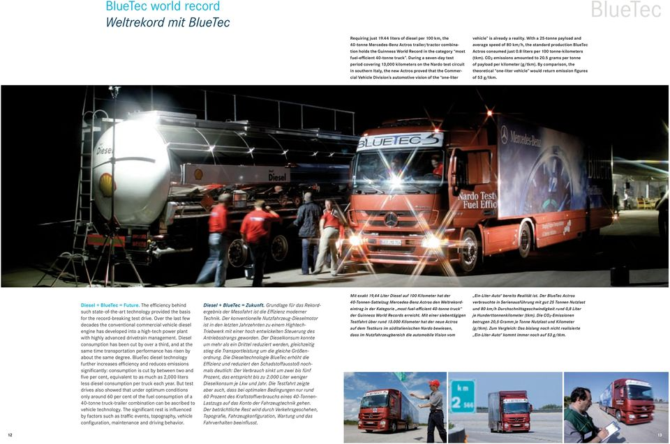During a seven-day test period covering 13,000 kilometers on the Nardo test circuit in southern Italy, the new Actros proved that the Commercial Vehicle Division s automotive vision of the one-liter